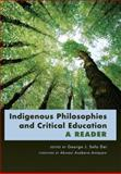 Indigenous Philosophies and Critical Education : A Reader, Sefa Dei, George J., 1433108143