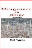 Vengeance Is Mine, Kat Yares, 1470118149