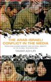 The Arab-Israeli Conflict in the Media : Producing Shared Memory and National Identity in the Global Television Era, Tamar Ashuri, 1845118146