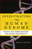 Investigating the Human Genome : Insights into Human Variation and Disease Susceptibility, Smith, Moyra, 0132168146