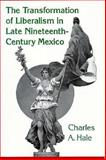 The Transformation of Liberalism in Late Nineteenth-Century Mexico, Hale, Charles A., 0691078149