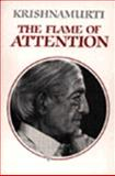 The Flame of Attention, J. Krishnamurti, 0060648147