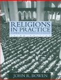 Religions in Practice : An Approach to the Anthropology of Religion, Bowen, John Richard, 0205418147
