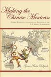Making the Chinese Mexican : Global Migration, Localism, and Exclusion in the U. S.-Mexico Borderlands, Delgado, Grace, 0804778140