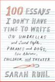 100 Essays I Don't Have Time to Write, Sarah Ruhl, 0865478147