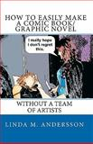 How to Easily Make a Comic Book-Graphic Novel, Linda Andersson, 1456408143