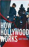 How Hollywood Works, Wasko, Janet, 0761968148