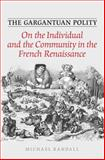 The Gargantuan Polity : On the Individual and the Community in the French Renaissance, Randall, Michael, 0802098142