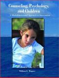 Counseling, Psychology, and Children : A Multidimensional Approach to Intervention, Wagner, William G., 013084814X