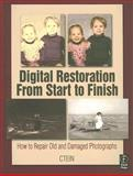 Digital Restoration from Start to Finish : How to Repair Old and Damaged Photographs, Ctein and Ctein, 0240808142