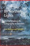 By Northern Lights : On the Making of Geography in Sweden, Buttimer, Anne and Mels, Tom, 0754648141