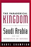 The Paradoxical Kingdom : Saudi Arabia and the Momentum of Reform, Champion, Daryl, 0231128142