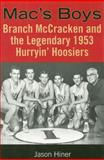 Mac's Boys : Branch Mccracken and the Legendary 1953 Hurryin' Hoosiers, Hiner, Jason, 0253218144