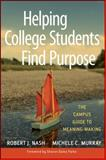Helping College Students Find Purpose : The Campus Guide to Meaning-Making, Nash, Robert J. and Murray, Michele C., 0470408146