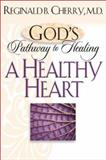 A Healthy Heart, Reginald B. Cherry, 0764228145