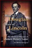 Man of Douglas, Man of Lincoln : The Political Odyssey of James Henry Lane, Spurgeon, Ian Michael, 0826218148