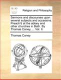 Sermons and Discourses upon Several Subjects and Occasions Preach'D at the Abbey and Other Churches in Bath by Thomas Coney, Thomas Coney, 1140708147
