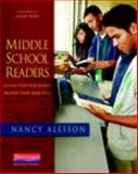 Middle School Readers : Helping Them Read Widely, Helping Them Read Well, Allison, Nancy, 0325028141