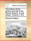The History of the Decline and Fall of the Roman Empire a New Edition, Edward Gibbon, 1170638147