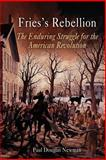 Fries's Rebellion : The Enduring Struggle for the American Revolution, Newman, Paul Douglas, 081223815X