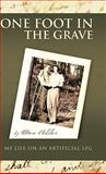 One Foot in the Grave My Life on an Artificial Leg, Don Addor, 1426968159