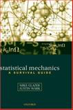 Statistical Mechanics : A Survival Guide, Glazer, A. M. and Wark, J. S., 0198508158