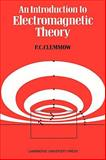 An Introduction to Electromagnetic Theory, Clemmow, P. C., 0521098157
