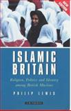 Islamic Britain : Religion, Politics and Identity among British Muslims, Revised and Updated Ed, Lewis, Phillip, 1860648150