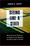 Seeing Like a State : How Certain Schemes to Improve the Human Condition Have Failed, Scott, James C., 0300078153