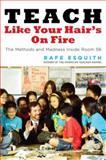 Teach Like Your Hair's on Fire, Rafe Esquith, 0670038156