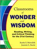 Classrooms of Wonder and Wisdom : Reading, Writing, and Critical Thinking for the 21st Century, Meredith, Kurtis S. and Steele, Jeannie L., 1412918154