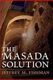 The Masada Solution, Jeffrey M. Fishman, 147521815X