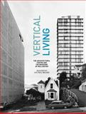 Vertical Living : The Architectural Centre and the Remaking of Wellington, Gatley, Julia and Walker, Paul, 1869408152