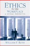 Ethics in the Workplace : A Systems Perspective, Roth, William F., 0131848151