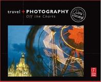 Travel and Photography : Off the Charts, Jones, Lou, 0240808150