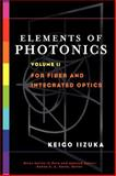 Elements of Photonics, for Fiber and Integrated Optics Vol. II, Iizuka, Keigo, 0471408158