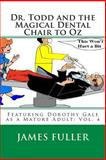 Dr. Todd and the Magical Dental Chair to Oz, James Fuller, 1468128159