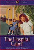 The Hospital Caper, Shannon M. Leppard, 1556618158