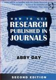 How to Get Research Published in Journals : Second Edition, Day, Abby, 0566088150