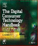 The Digital Consumer Technology Handbook : A Comprehensive Guide to Devices, Standards, Future Directions, and Programmable Logic Solutions, Dhir, Amit, 0750678151