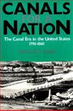 Canals for a Nation : The Canal Era in the United States, 1790-1860, Shaw, Ronald E., 0813108152