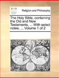 The Holy Bible, Containing the Old and New Testaments, with Select Notes, See Notes Multiple Contributors, 1170338151