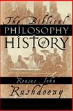 The Biblical Philosophy of History, Rushdoony, Rousas John, 1879998157