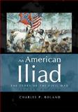 An American Iliad : The Story of the Civil War, Roland, Charles P., 007241815X