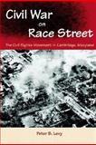 Civil War on Race Street : The Civil Rights Movement in Cambridge, Maryland, Levy, Peter B., 0813028159