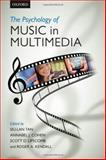 The Psychology of Music in Multimedia, Siu-Lan Tan, Annabel J. Cohen, Scott D. Lipscomb, Roger A. Kendall, 0199608156