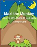 Maxi the Monkey Learns Why Going to Bed Early Is Important, Cressida Elias, 1494458152