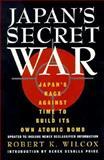 Japan's Secret War : Japan's Race Against Time to Build Its Own Atomic Bomb, Wilcox, Robert K., 156924815X