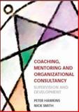 Coaching, Mentoring and Organizational Consultancy : Supervision and Development, Hawkins, Peter and Smith, Nick, 0335218156