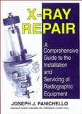 X-Ray Repair : A Comprehensive Guide to the Installation and Servicing of Radiographic Equipment, Panichello, Joseph J., 0398068151